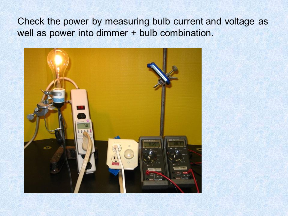 Check the power by measuring bulb current and voltage as well as power into dimmer + bulb combination.