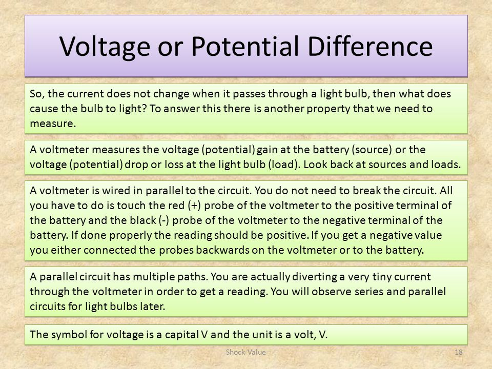 Voltage or Potential Difference Shock Value18 So, the current does not change when it passes through a light bulb, then what does cause the bulb to light.