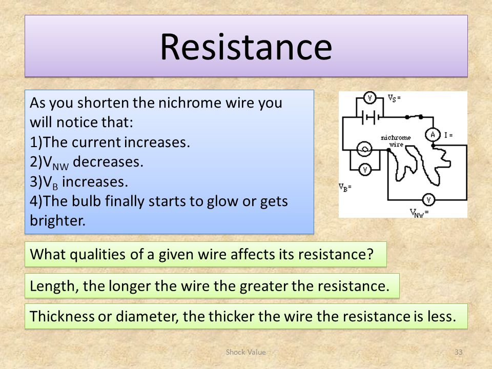 Resistance Shock Value33 As you shorten the nichrome wire you will notice that: 1)The current increases.