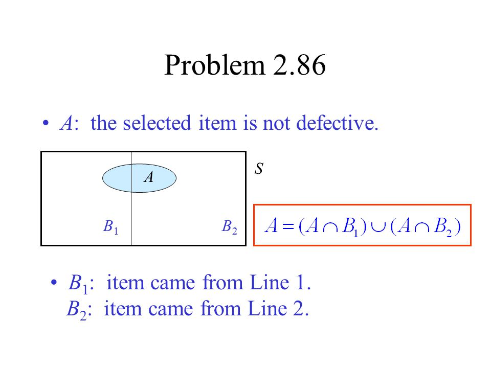 Problem 2.86 Since this is the union of disjoint sets, the Additive Law yields Or, in terms of conditional probabilities So we may write