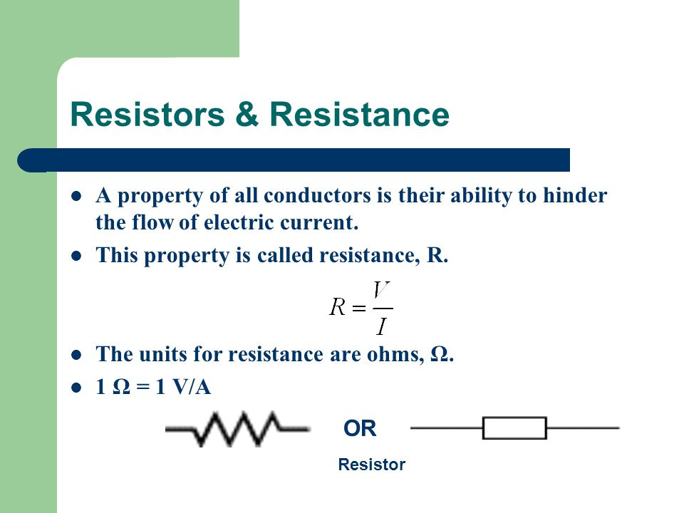 Resistors & Resistance A property of all conductors is their ability to hinder the flow of electric current.
