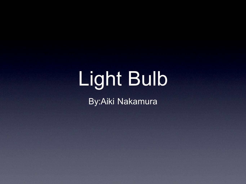 Light Bulb By:Aiki Nakamura