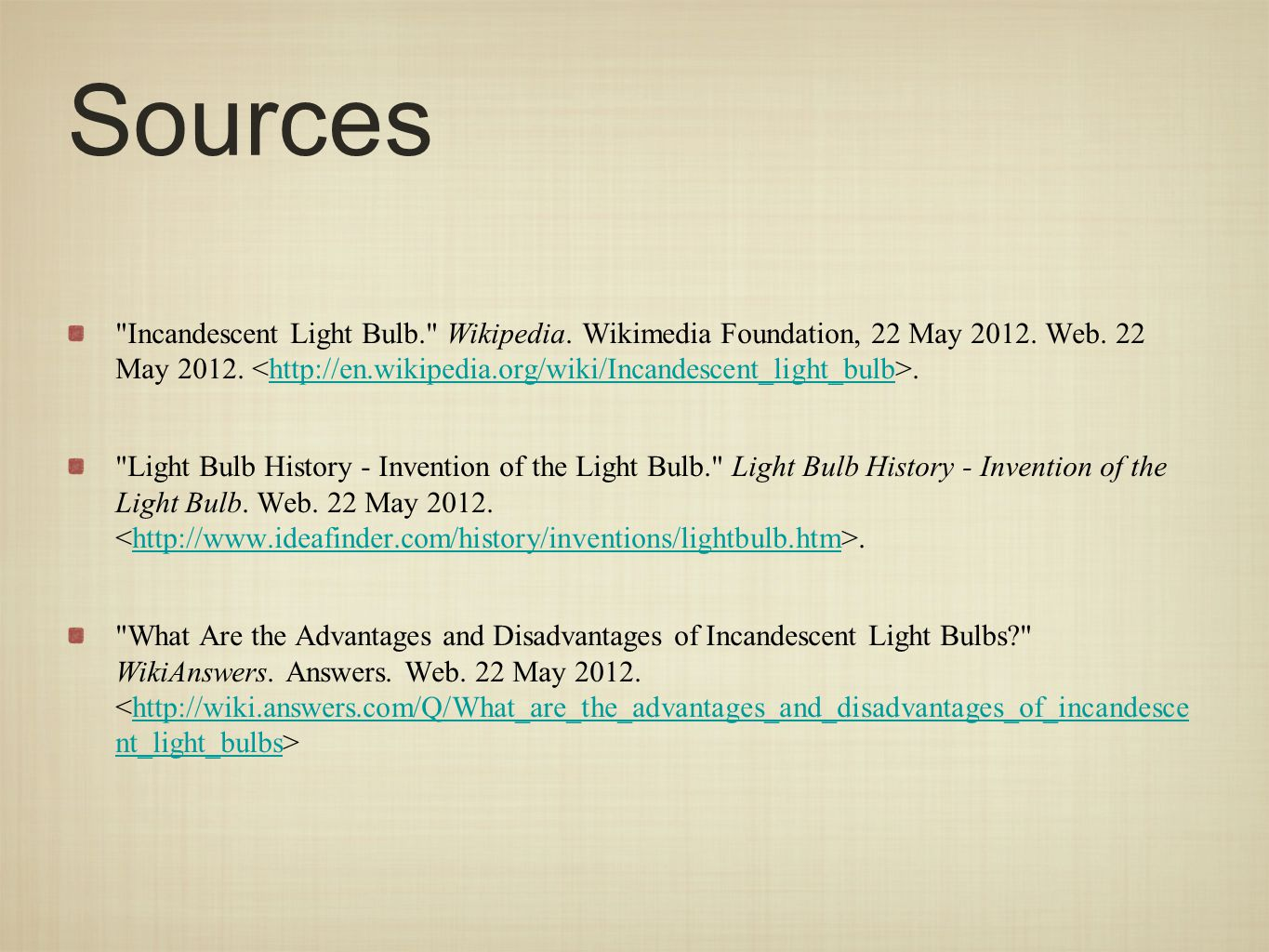 Sources Incandescent Light Bulb. Wikipedia. Wikimedia Foundation, 22 May 2012.
