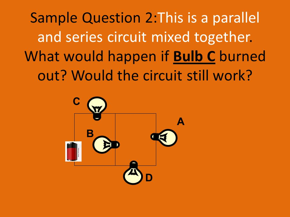 Sample Question 2:This is a parallel and series circuit mixed together.