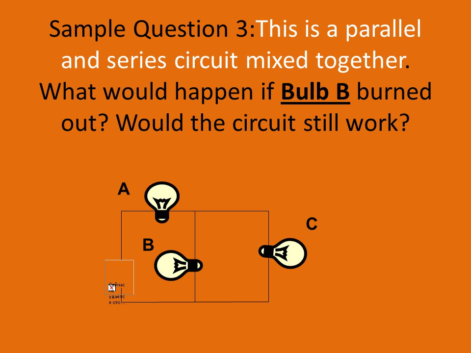 Sample Question 3:This is a parallel and series circuit mixed together.