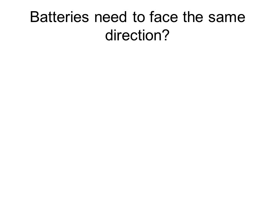 Batteries need to face the same direction