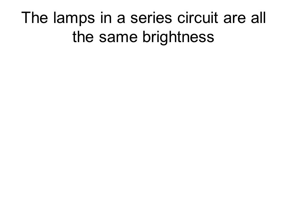 More bulbs in a series circuit means dimmer lamps