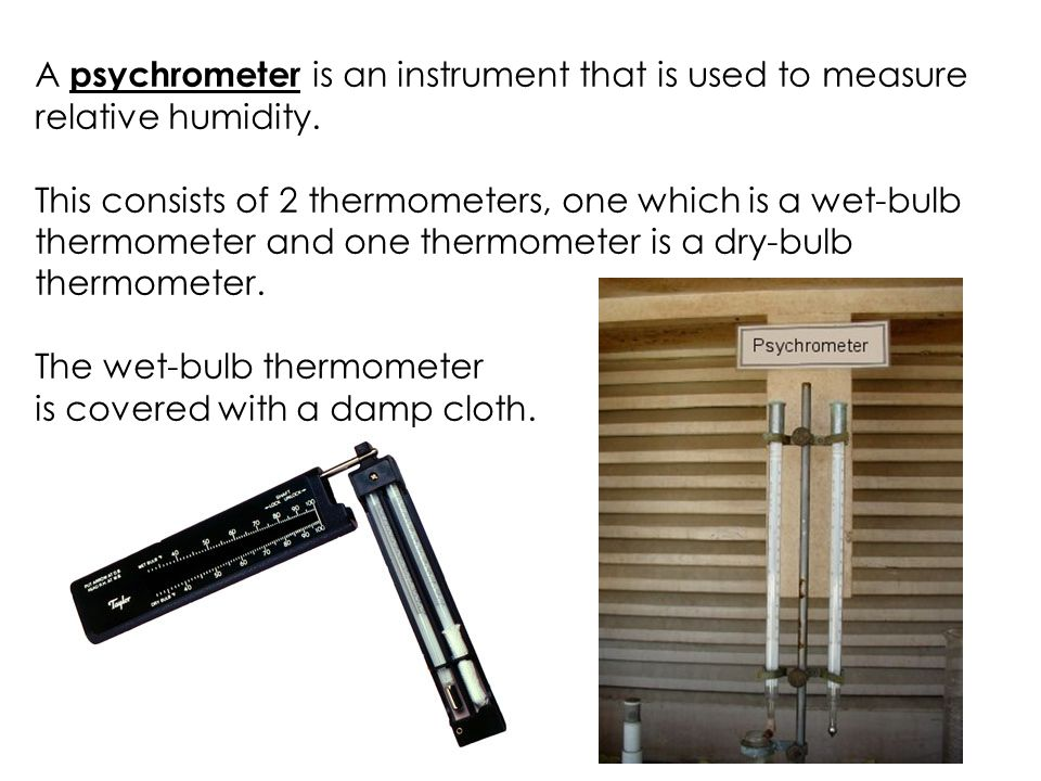 A psychrometer is an instrument that is used to measure relative humidity.