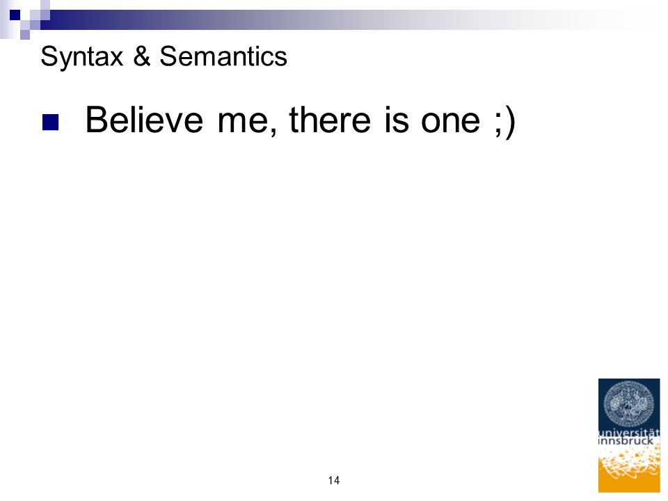 14 Syntax & Semantics Believe me, there is one ;)