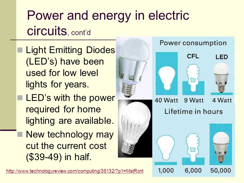 70 Power and energy in electric circuits, cont'd Light Emitting Diodes (LED's) have been used for low level lights for years. LED's with the power req