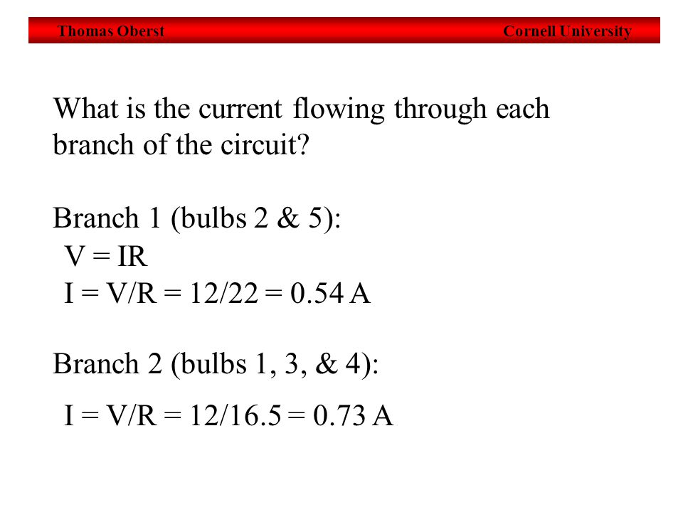 Thomas Oberst Cornell University What is the current flowing through each branch of the circuit.
