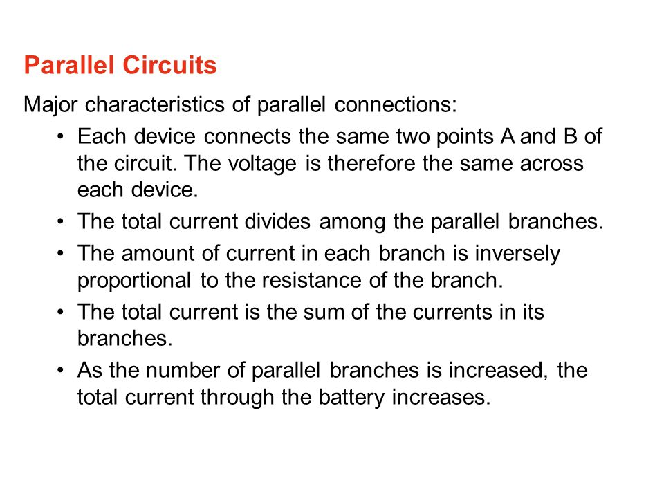 Major characteristics of parallel connections: Each device connects the same two points A and B of the circuit. The voltage is therefore the same acro