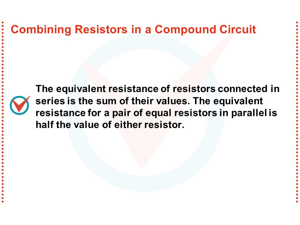 The equivalent resistance of resistors connected in series is the sum of their values. The equivalent resistance for a pair of equal resistors in para