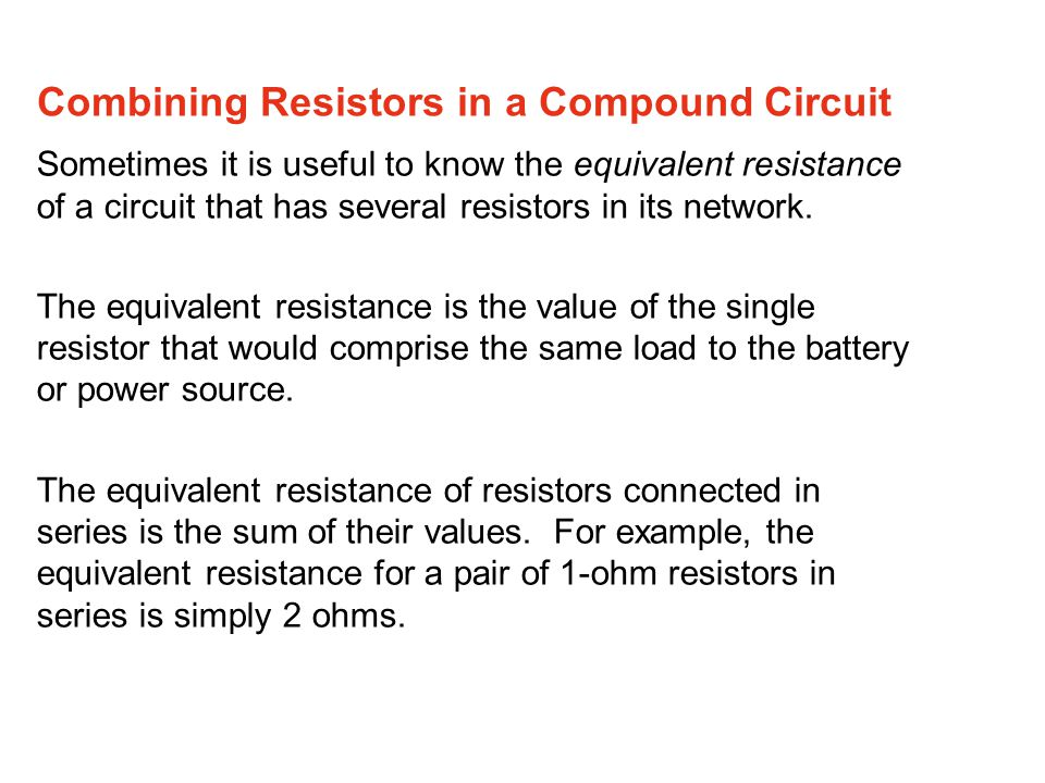 Sometimes it is useful to know the equivalent resistance of a circuit that has several resistors in its network. The equivalent resistance is the valu