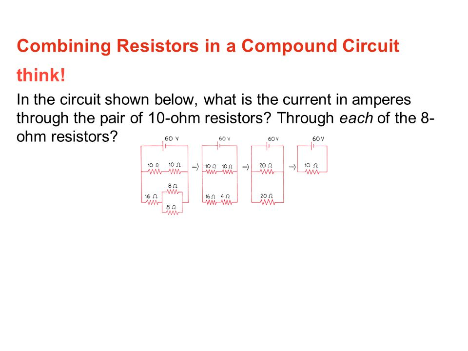 think! In the circuit shown below, what is the current in amperes through the pair of 10-ohm resistors? Through each of the 8- ohm resistors? Combinin