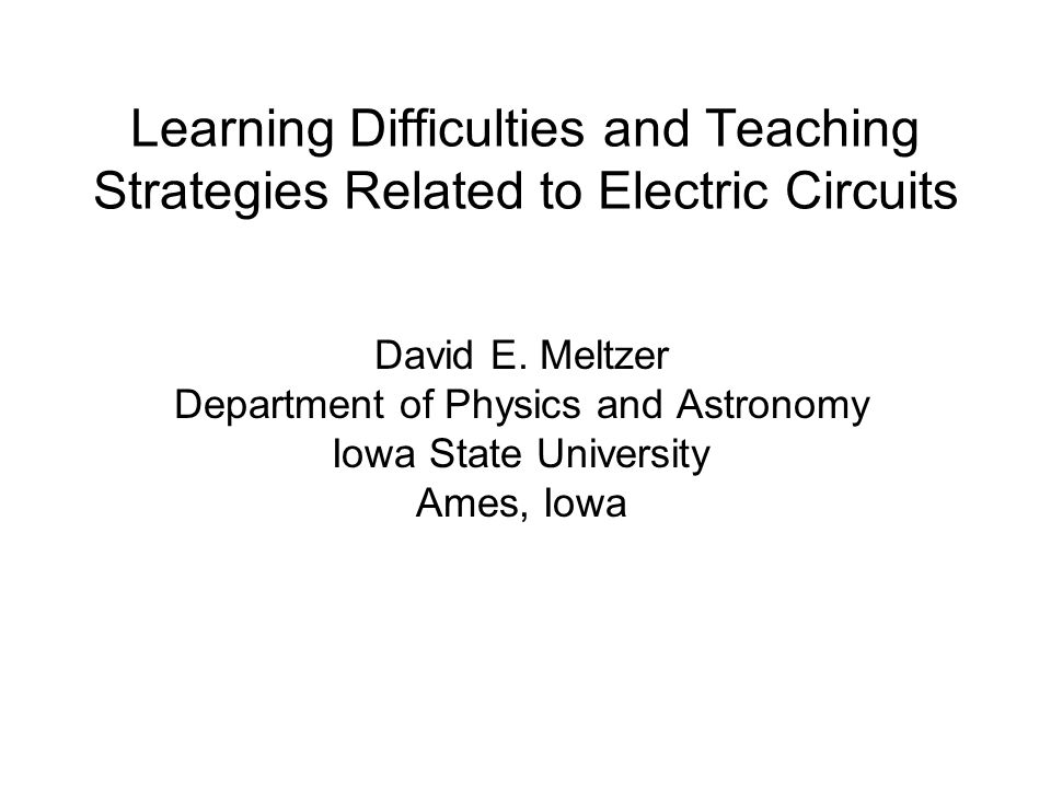 Learning Difficulties and Teaching Strategies Related to Electric Circuits David E.