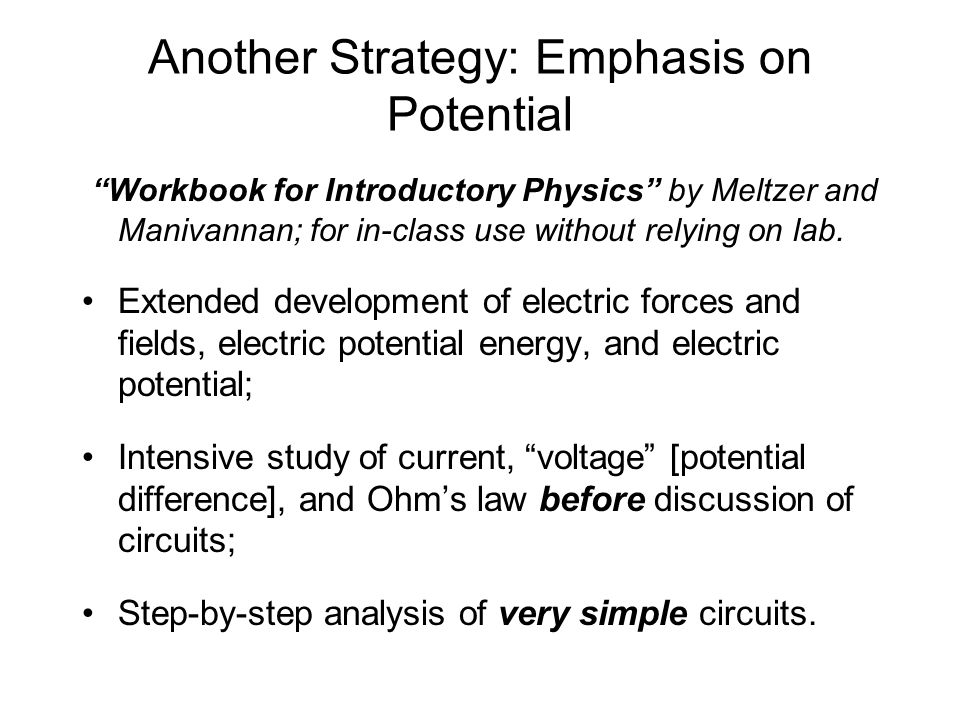 Another Strategy: Emphasis on Potential Workbook for Introductory Physics by Meltzer and Manivannan; for in-class use without relying on lab.