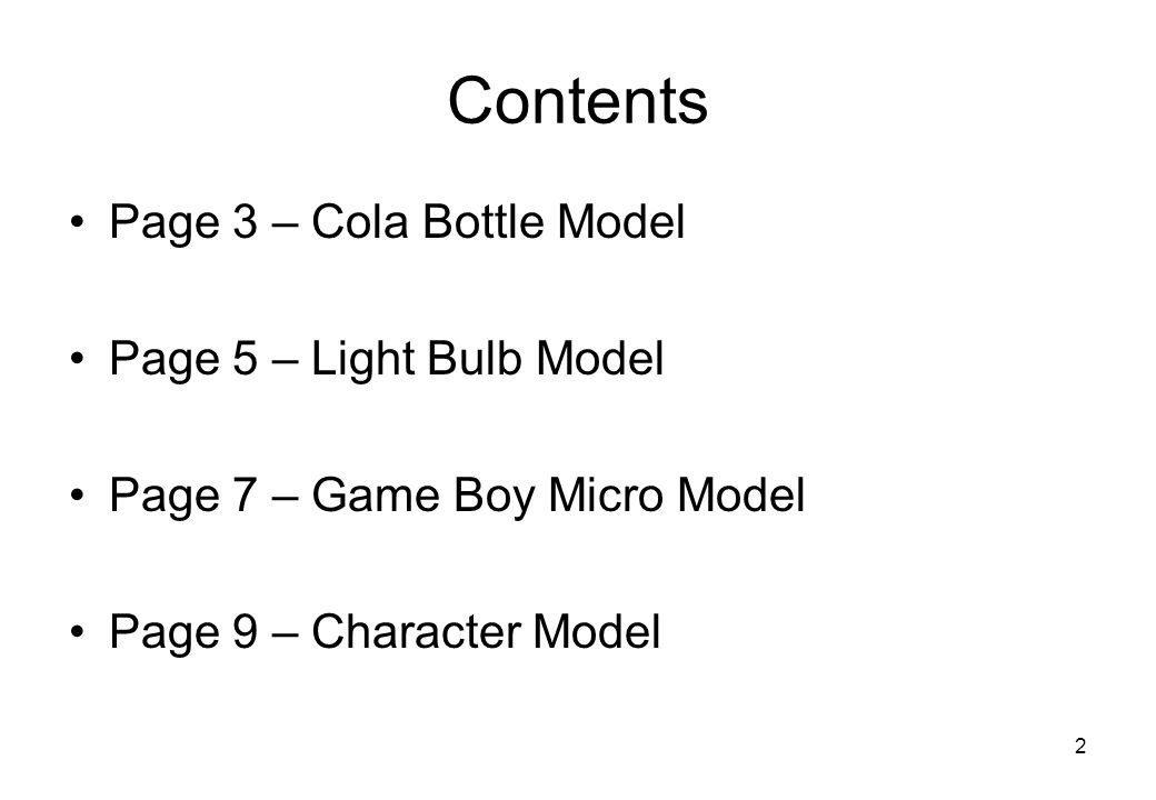 2 Contents Page 3 – Cola Bottle Model Page 5 – Light Bulb Model Page 7 – Game Boy Micro Model Page 9 – Character Model