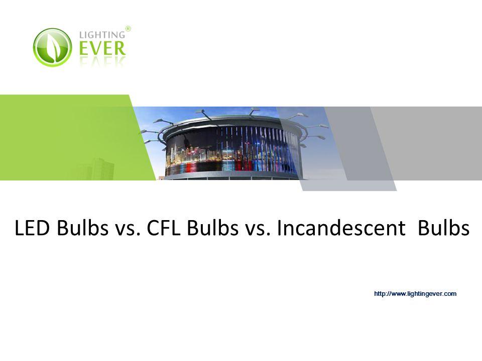http://www.lightingever.com LED Bulbs vs. CFL Bulbs vs. Incandescent Bulbs