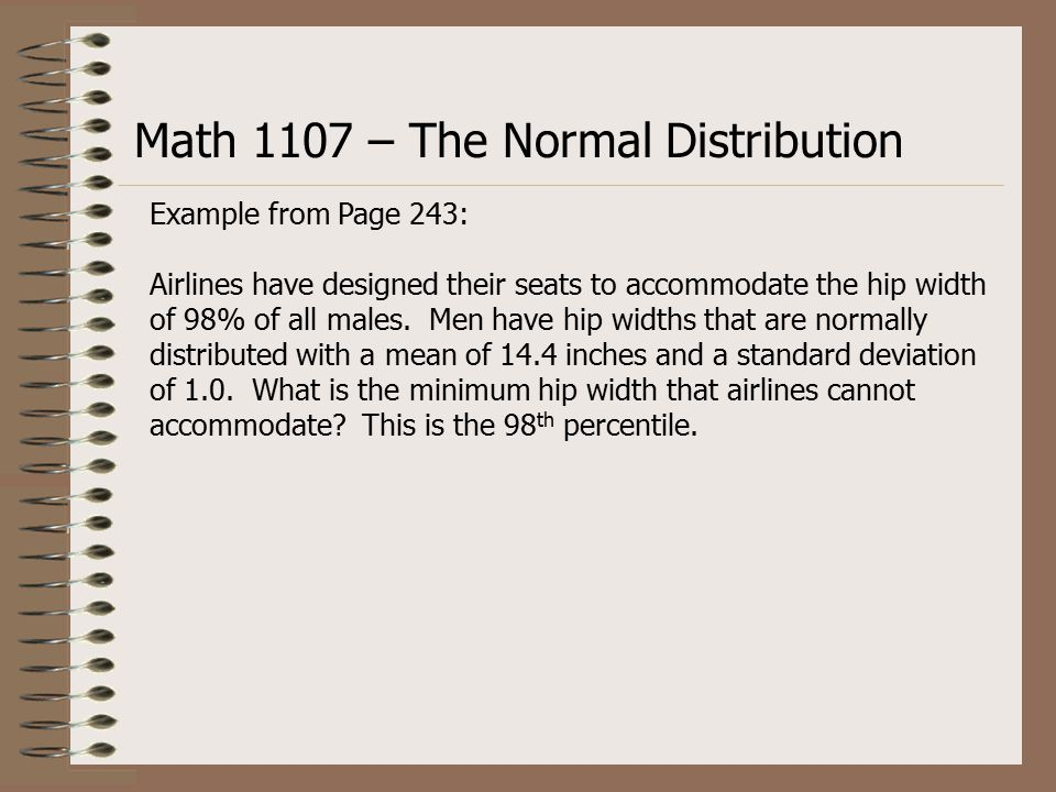 Example from Page 243: Airlines have designed their seats to accommodate the hip width of 98% of all males.