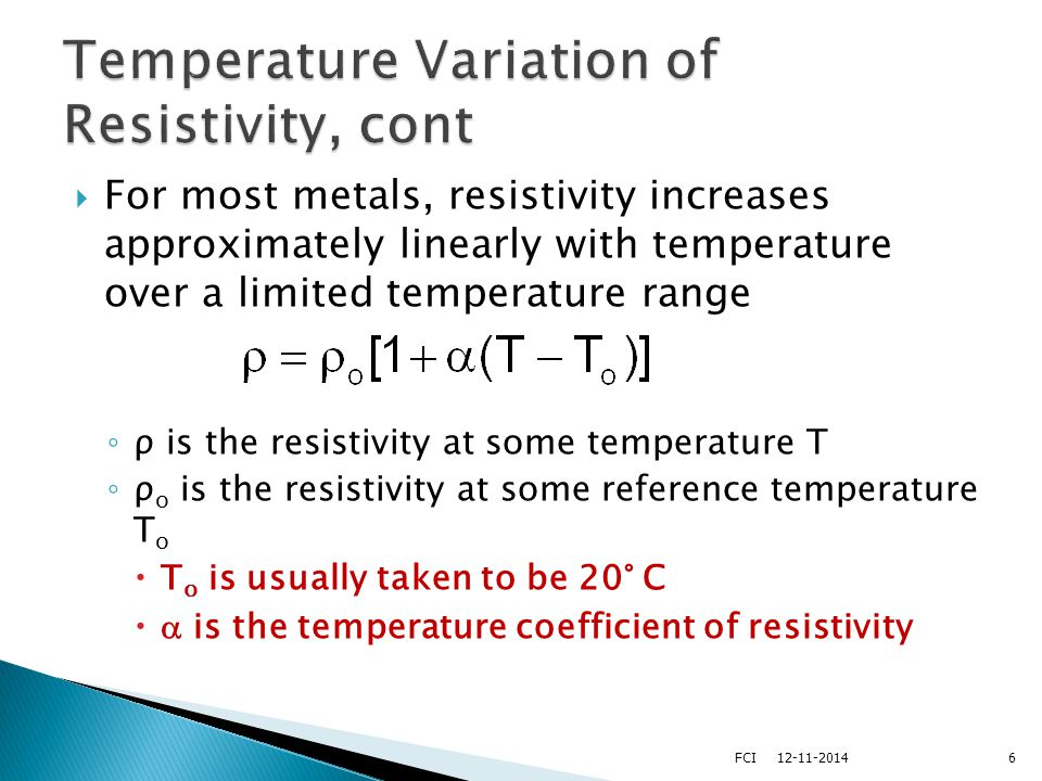  Since the resistance of a conductor with uniform cross sectional area is proportional to the resistivity, you can find the effect of temperature on resistance 712-11-2014FCI