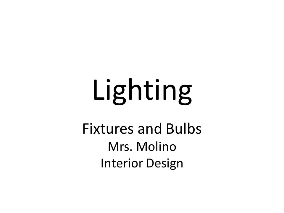 Lighting Fixtures and Bulbs Mrs. Molino Interior Design