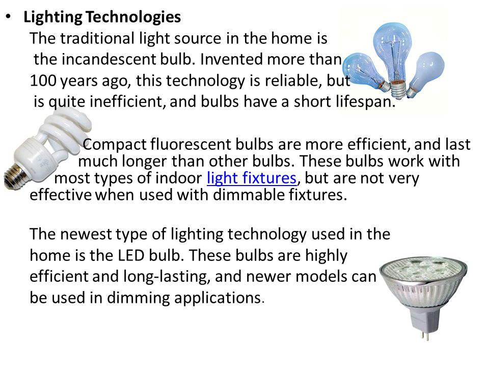 Lighting Technologies The traditional light source in the home is the incandescent bulb.