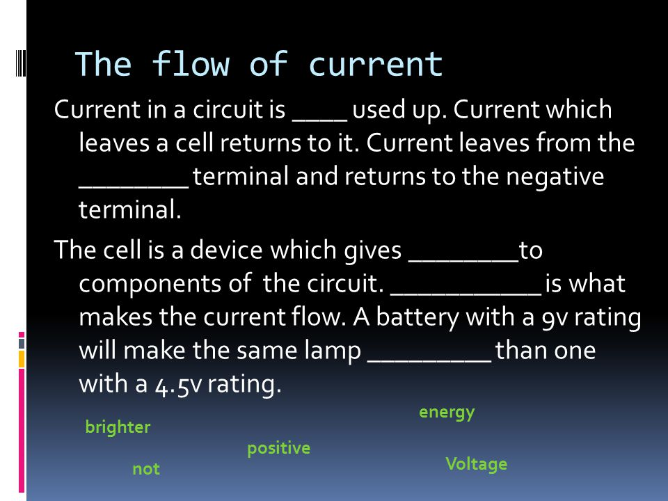 The flow of current Current in a circuit is ____ used up.