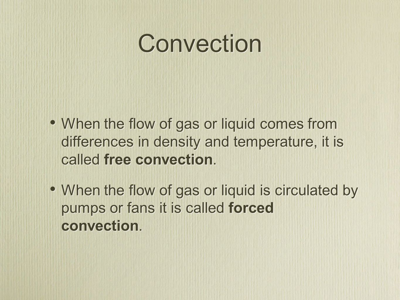 Convection When the flow of gas or liquid comes from differences in density and temperature, it is called free convection. When the flow of gas or liq