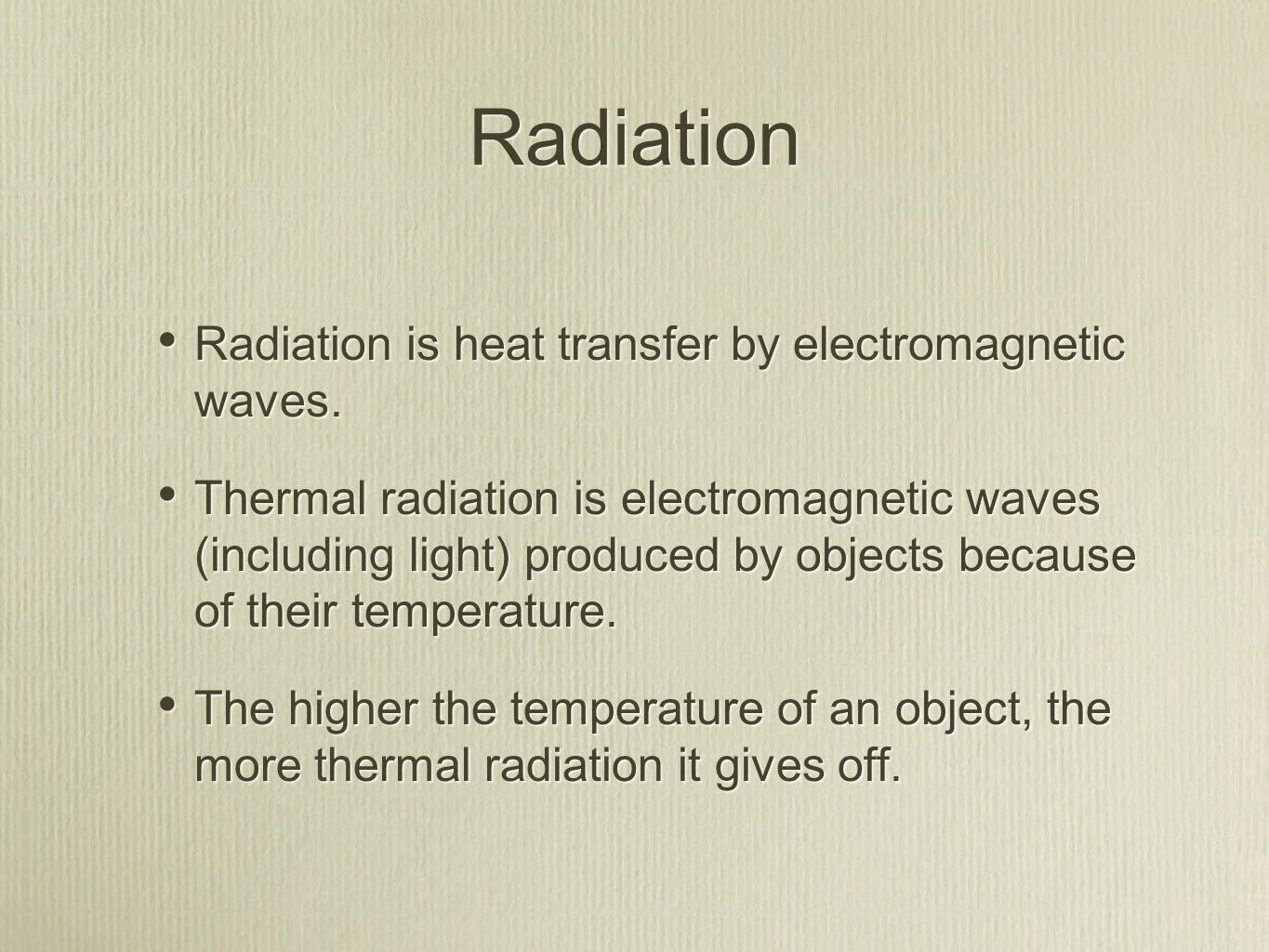 Radiation Radiation is heat transfer by electromagnetic waves. Thermal radiation is electromagnetic waves (including light) produced by objects becaus