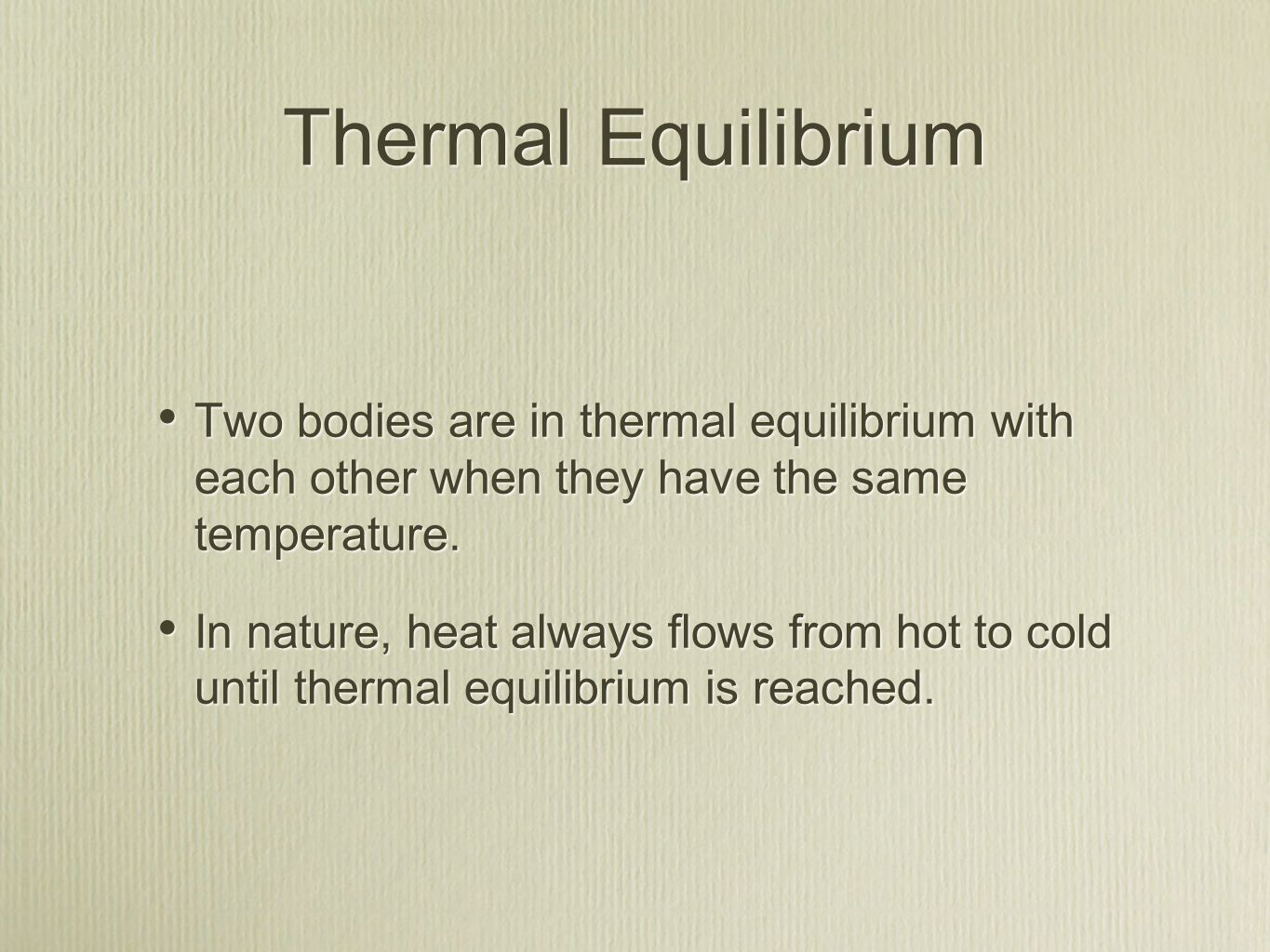 Thermal Equilibrium Two bodies are in thermal equilibrium with each other when they have the same temperature. In nature, heat always flows from hot t