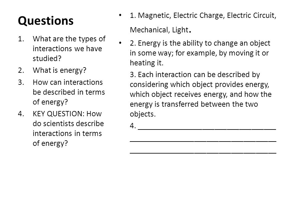 Questions 1. Magnetic, Electric Charge, Electric Circuit, Mechanical, Light. 2. Energy is the ability to change an object in some way; for example, by