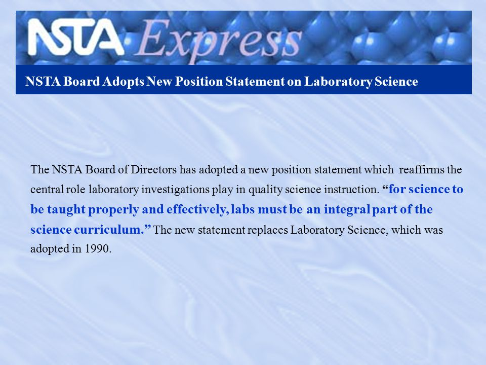 NSTA Board Adopts New Position Statement on Laboratory Science The NSTA Board of Directors has adopted a new position statement which reaffirms the central role laboratory investigations play in quality science instruction.