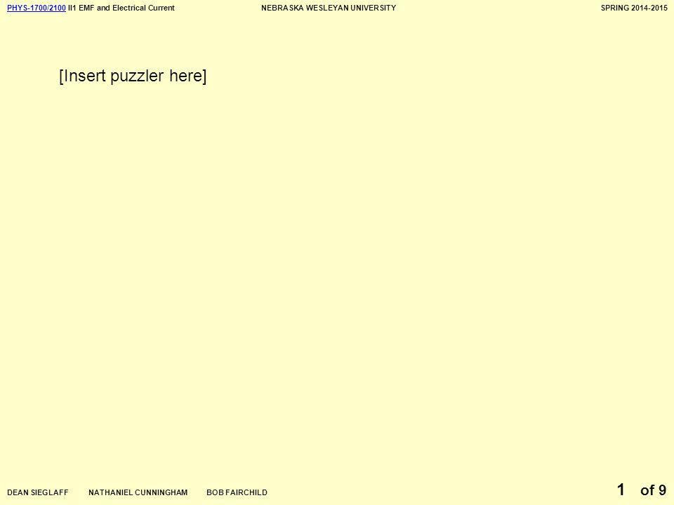 PHYS-1700/2100PHYS-1700/2100 II1 EMF and Electrical CurrentNEBRASKA WESLEYAN UNIVERSITYSPRING 2014-2015 DEAN SIEGLAFF NATHANIEL CUNNINGHAM BOB FAIRCHILD of 9 1 [Insert puzzler here]