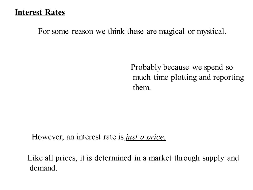 Interest Rates For some reason we think these are magical or mystical.