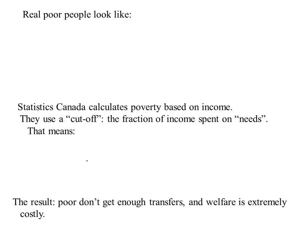 Real poor people look like: Statistics Canada calculates poverty based on income.