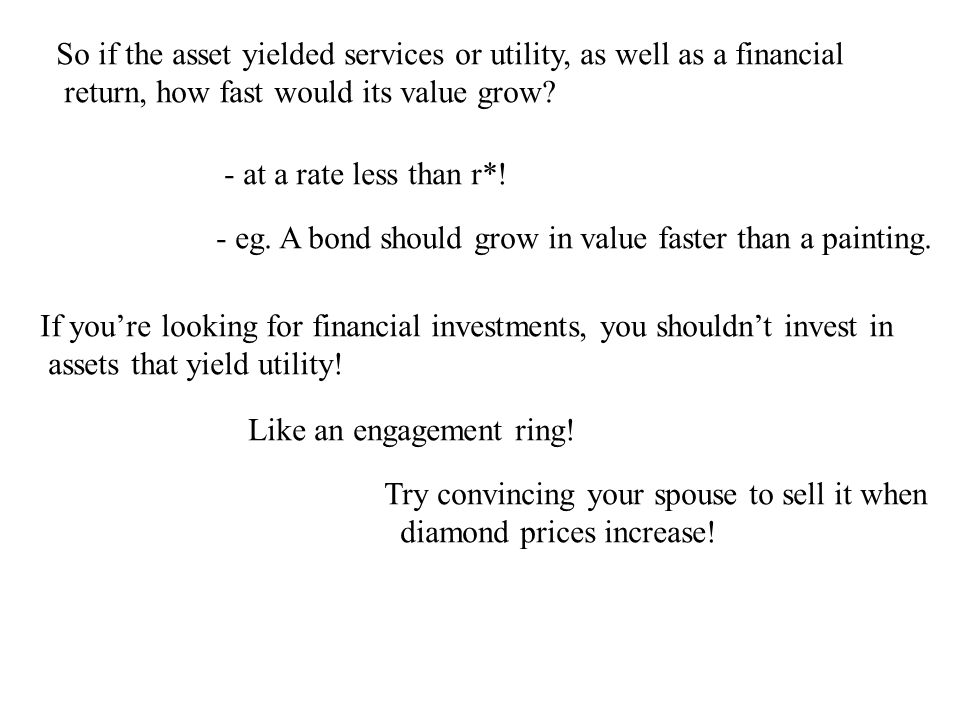 So if the asset yielded services or utility, as well as a financial return, how fast would its value grow.