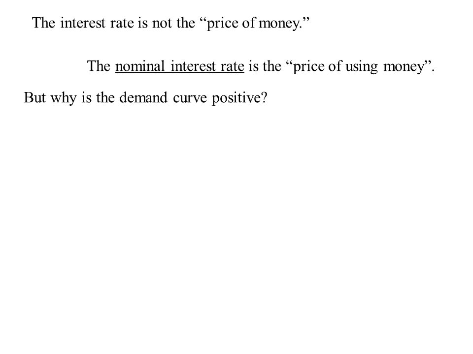 The interest rate is not the price of money. The nominal interest rate is the price of using money .
