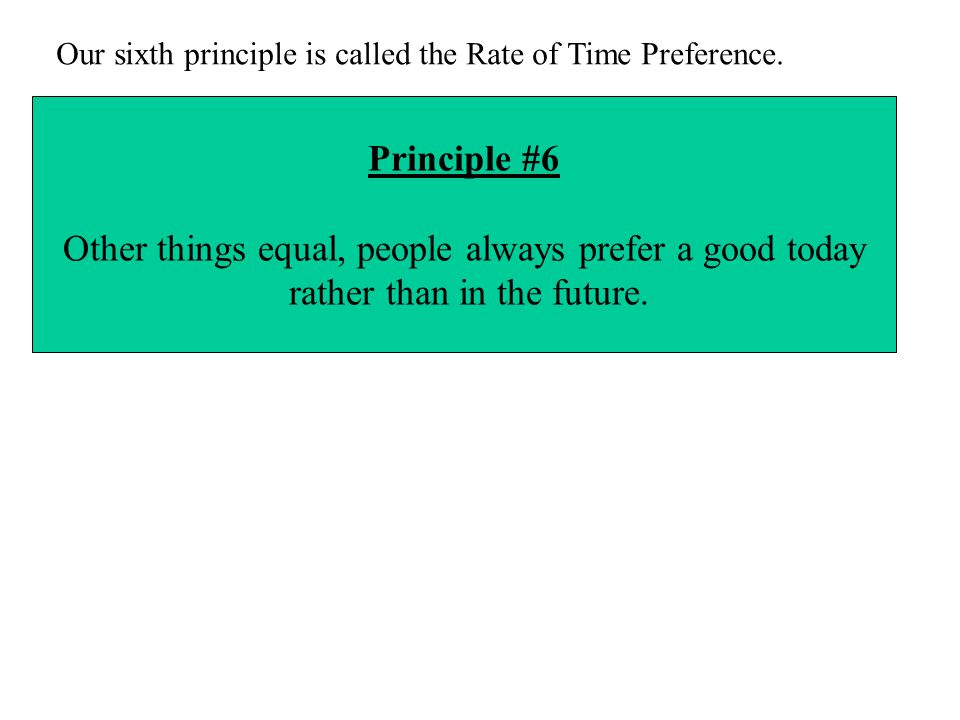 Our sixth principle is called the Rate of Time Preference.