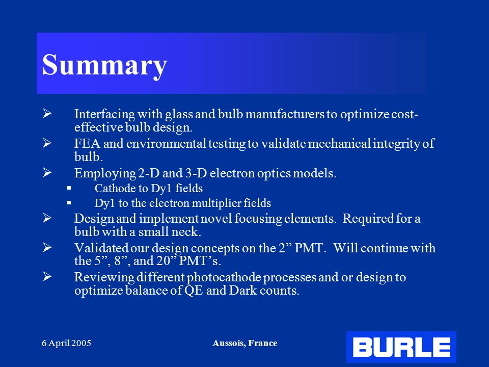 6 April 2005Aussois, France Summary  Interfacing with glass and bulb manufacturers to optimize cost- effective bulb design.