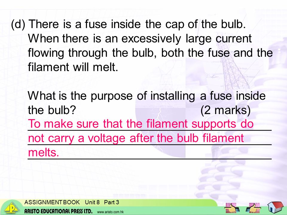ASSIGNMENT BOOK Unit 8 Part 3 (d) There is a fuse inside the cap of the bulb.