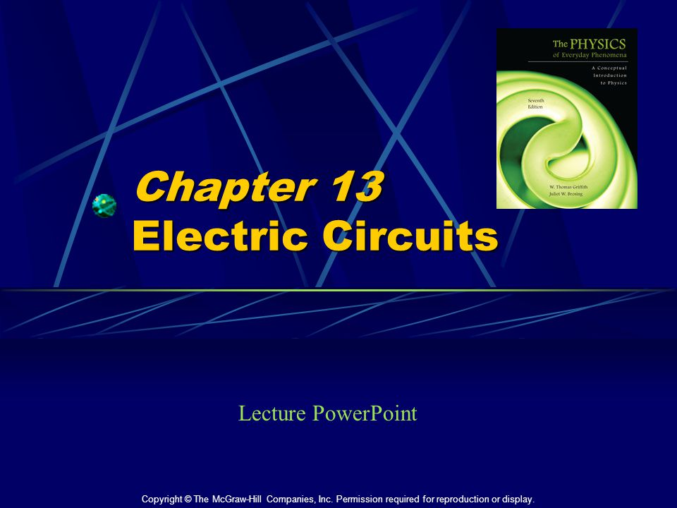 Chapter 13 Electric Circuits Lecture PowerPoint Copyright © The McGraw-Hill Companies, Inc.