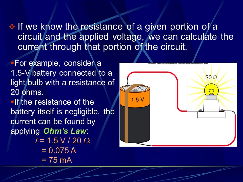  If we know the resistance of a given portion of a circuit and the applied voltage, we can calculate the current through that portion of the circuit.