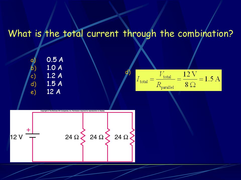 What is the total current through the combination? a) 0.5 A b) 1.0 A c) 1.2 A d) 1.5 A e) 12 A d).