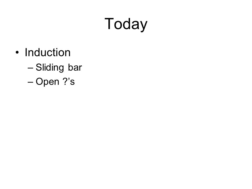 Today Induction –Sliding bar –Open 's