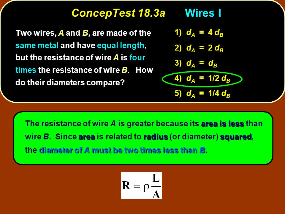 area is less arearadiussquared diameter of A must be two times less than B The resistance of wire A is greater because its area is less than wire B. S
