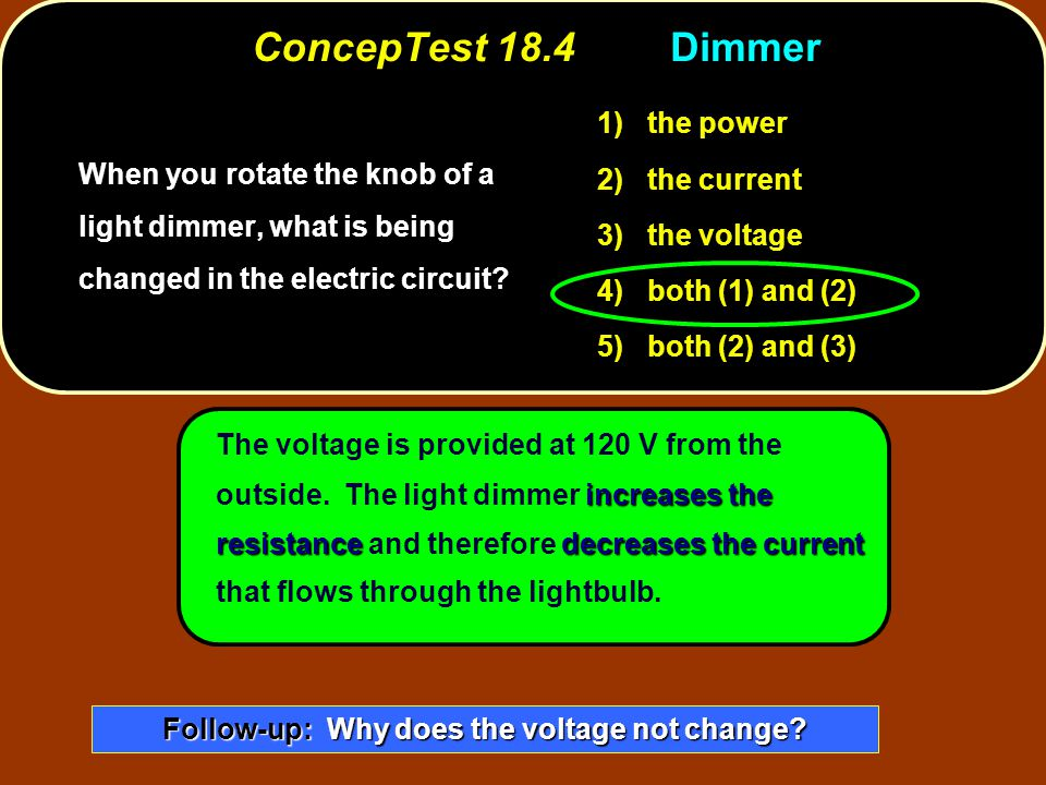 increases the resistancedecreases the current The voltage is provided at 120 V from the outside. The light dimmer increases the resistance and therefo
