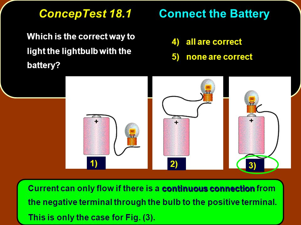 continuous connection Current can only flow if there is a continuous connection from the negative terminal through the bulb to the positive terminal.