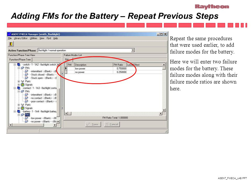 ASENT_FMECA_LAB.PPT Adding FMs for the Battery – Repeat Previous Steps Repeat the same procedures that were used earlier, to add failure modes for the battery.