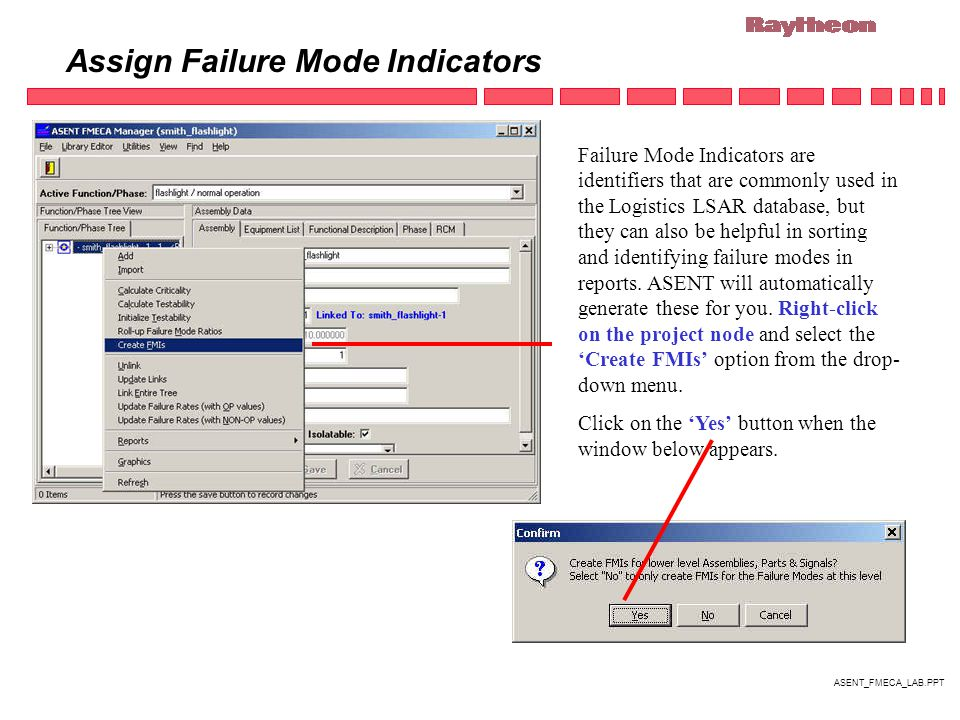 ASENT_FMECA_LAB.PPT Assign Failure Mode Indicators Failure Mode Indicators are identifiers that are commonly used in the Logistics LSAR database, but they can also be helpful in sorting and identifying failure modes in reports.
